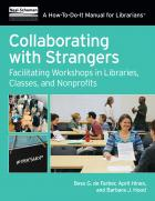 book cover for Collaborating with Strangers: Facilitating Workshops in Libraries, Classes, and Nonprofits