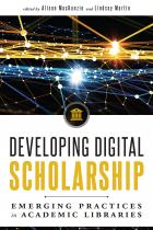 Developing Digital Scholarship: Emerging Practices in Academic Libraries