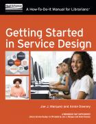 Getting Started in Service Design: A How-To-Do-It Manual For Librarians