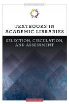 Textbooks in Academic Libraries: Selection, Circulation, and Assessment (An ALCTS Monograph)