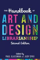 The Handbook of Art and Design Librarianship, Second Edition