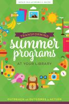 book cover for Transforming Summer Programs at Your Library: Outreach and Outcomes in Action