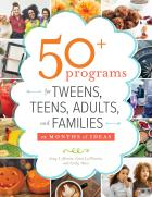 book cover for 50+ Programs for Tweens, Teens, Adults, and Families: 12 Months of Ideas