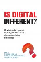 Is Digital Different?: How Information Creation, Capture, Preservation and Discovery are Being Transformed