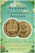 The Newbery and Caldecott Awards: A Guide to the Medal and Honor Books, 2013 Edition