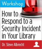 How to Respond to a Security Incident in Your Library Workshop