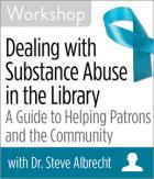 Dealing with Substance Abuse in the Library: A Guide to Helping Patrons and the Community Workshop
