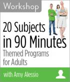 20 Subjects in 90 Minutes: Themed Programs for Adults Workshop