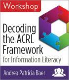 "Decoding the ACRL Framework for Information Literacy: Applying the ""Decoding the Discipline"" Model for Instructional Planning Workshop"
