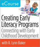 Creating Early Literacy Programs: Connecting with Early Childhood Development eCourse