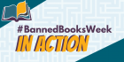 """Text reads """"#BannedBooksWeek in Action."""" In the top corner, is an open book."""