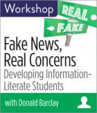 Fake News, Real Concerns: Developing Information Literate Students Workshop