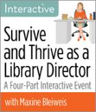 Survive and Thrive as a Library Director – A Four-Part Interactive Event