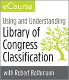 Using and Understanding Library of Congress Classification—eCourse