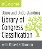 Using and Understanding Library of Congress Classification eCourse
