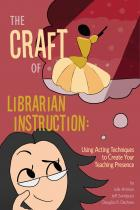 The Craft of Librarian Instruction: Using Acting Techniques to Create Your Teaching Presence by Julie Artman, Jeff Sundquist, and Douglas R. Dechow.