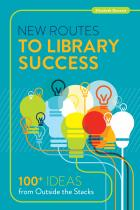 New Routes to Library Success: 100+ Ideas from Outside the Stacks