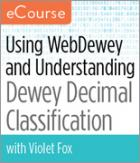 Using WebDewey and Understanding Dewey Decimal Classification--eCourse