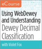 Using WebDewey and Understanding Dewey Decimal Classification--eCourse