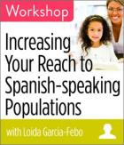 Increasing Your Reach to Spanish-speaking Populations Workshop