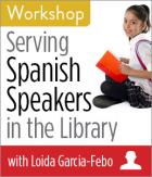 Serving Spanish Speakers in the Library Workshop