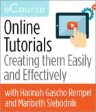 Online Tutorials: Creating them Easily and Effectively eCourse