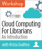 Cloud Computing For Librarians: An Introduction Workshop