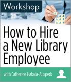 How to Hire a New Library Employee Workshop