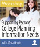 Supporting Patrons' College Planning Information Needs Workshop