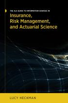 The ALA Guide to Information Sources in Insurance, Risk Management, and Actuarial Science