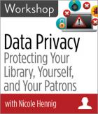 Data Privacy: Protecting Your Library, Yourself, and Your Patrons Workshop