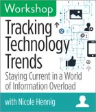 Tracking Technology Trends: Staying Current in a World of Information Overload Workshop