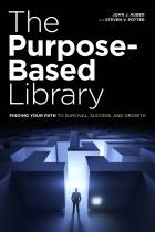 The Purpose-Based Library: Finding Your Path to Survival, Success, and Growth
