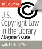 US Copyright Law in the Library: A Beginner's Guide eCourse