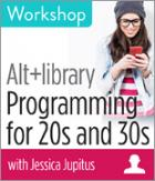 Alt+library: Programming for 20s and 30s Workshop