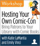 Hosting Your Own Comic-Con: Bring Patrons to Your Library with Comic Books Workshop