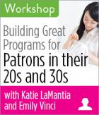 Building Great Programs for Patrons in their 20s and 30s Workshop