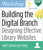 Building the Digital Branch: Designing Effective Library Websites Workshop