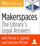 Makerspaces: The Library's Legal Answers Workshop