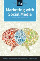 Marketing with Social Media: A LITA Guide