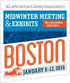The conversation starts here. ALA Midwinter Meeting, Boston, January 8-12, 2016
