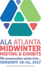 ALA Midwinter Meeting & Exhibits Atlanta, January 20-24, 2017. The conversation starts here.
