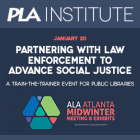 PLA Midwinter Institute: Partnering with Law Enforcement to Advance Social Justive: A train the trainer event. January 20.