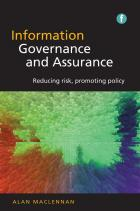 Information Governance and Assurance: Reducing Risk, Promoting Policy