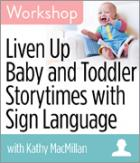 Liven Up Baby and Toddler Storytimes with Sign Language Workshop