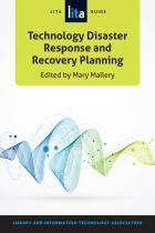Technology Disaster Response and Recovery Planning: A LITA Guide