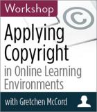 Applying Copyright in Online Learning Environments Workshop