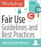 Fair Use: Guidelines and Best Practices Workshop