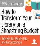 How to Transform Your Library on a Shoestring Budget Workshop