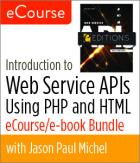 Introduction to Web Service APIs Using PHP and HTML eCourse/e-book Bundle